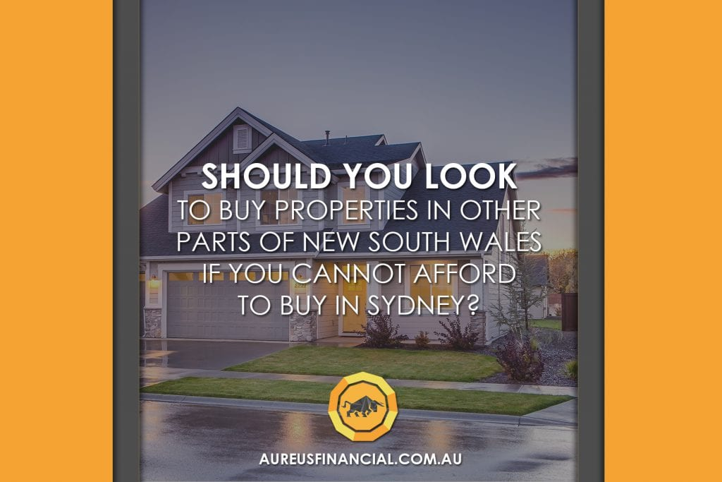 Should you look to buy properties in other parts of New South Wales if you cannot afford to buy in Sydney?