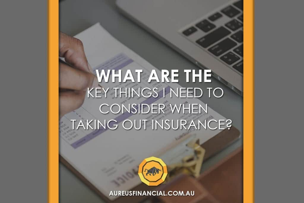 What are the key things I need to consider when taking out insurance?