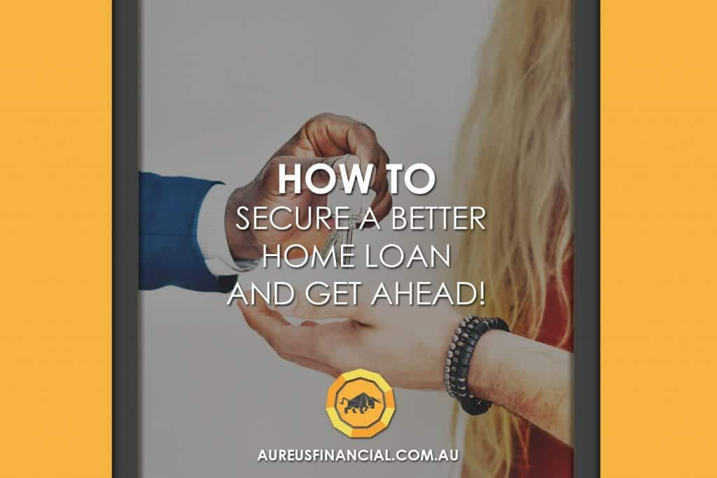 How to Secure a Better Home Loan and Get Ahead