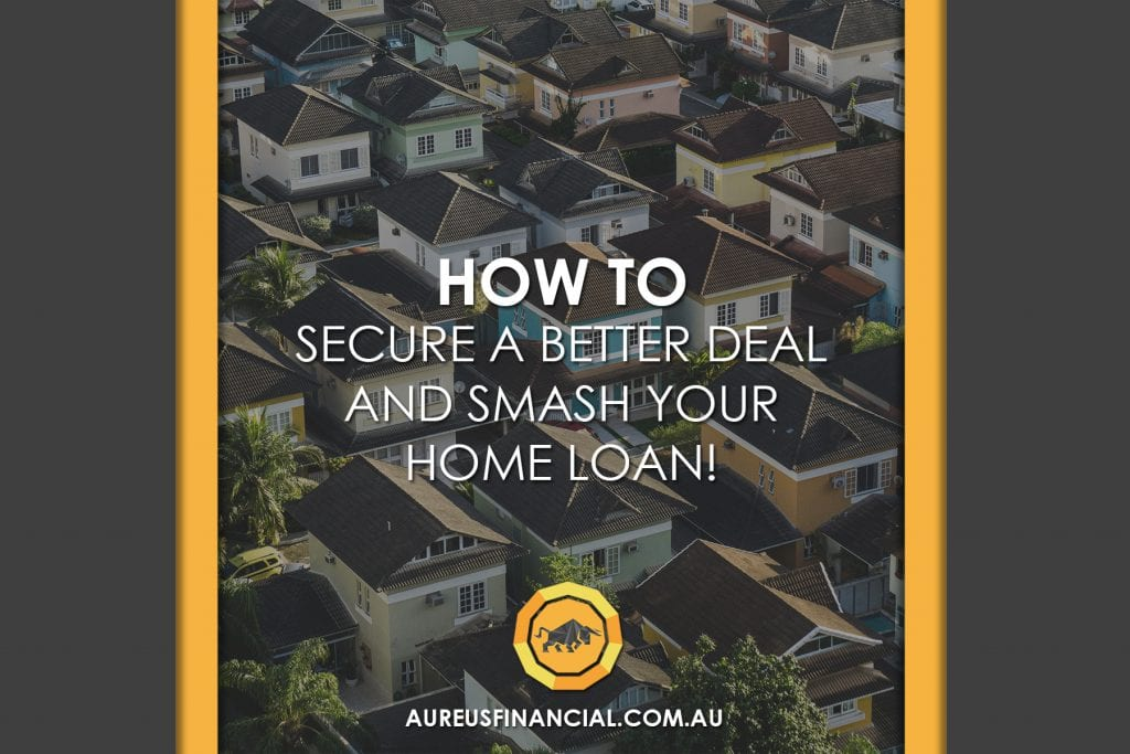 How to Secure a Better Deal and Smash Your Home Loan