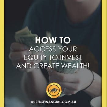Access Your Equity to Invest and Create Wealth