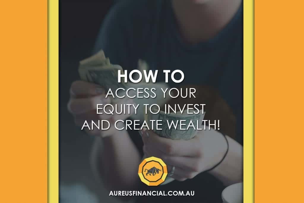 How to Access Your Equity to Invest and Create Wealth