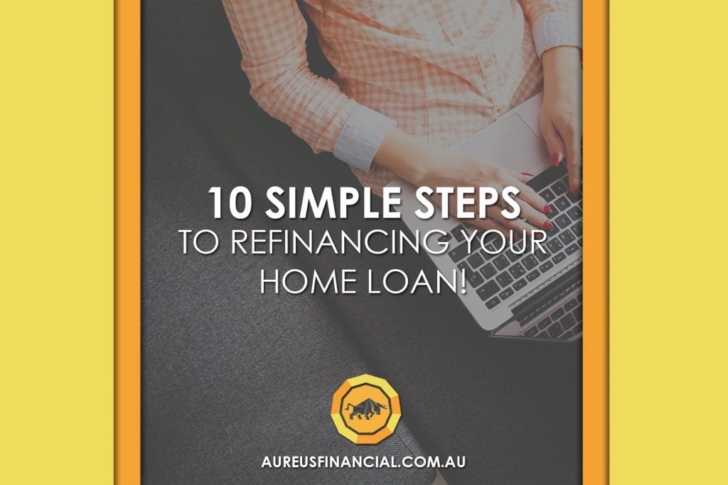 10 Simple Steps to Refinancing Your Home Loan!