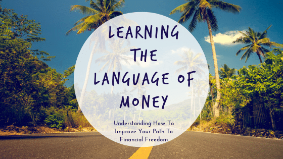 Why You Need To Understand The Language Of Money – Wealth 101 Academy