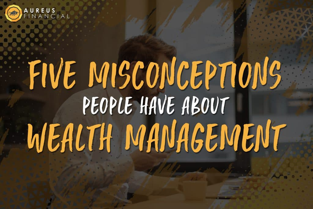 Misconceptions about wealth management